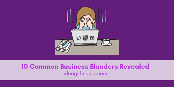 Ten Common Business Blunders Revealed at Idea Girl Media