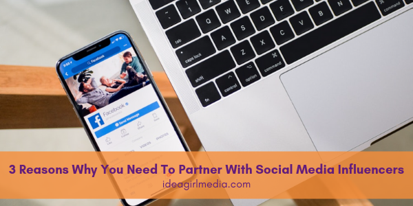 Three Reasons Why You Need To Partner With Social Media Influencers outlined for you at Idea Girl Media