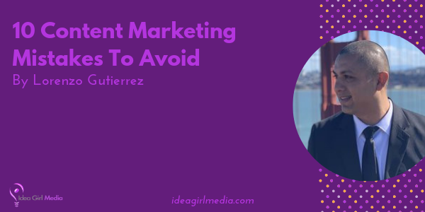 Ten Content Marketing Mistakes To Avoid listed for you at Idea Girl Media