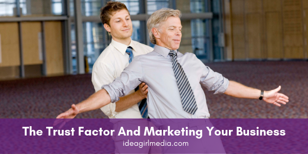 The Trust Factor And Marketing Your Business defined at Idea Girl Media