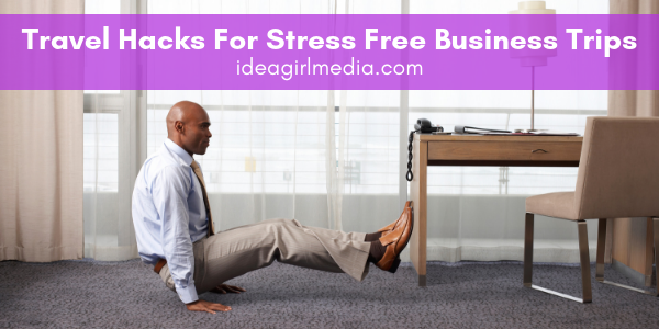 Travel Hacks For Stress Free Business Trips listed at Idea Girl Media